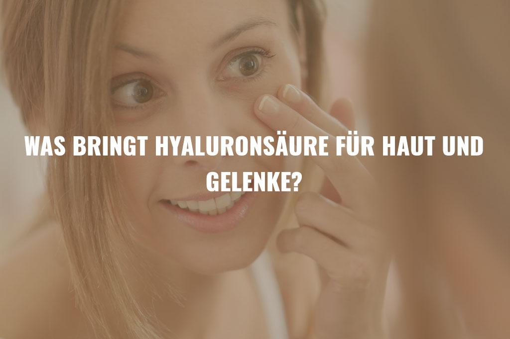 Hyaluronsäure Haut Gelenke